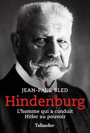 Hindenburg : l'homme qui a conduit Hitler au pouvoir