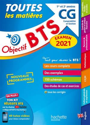 BTS CG, comptabilité et gestion, 1re et 2e années : toutes les matières : examen 2021, nouveaux programmes
