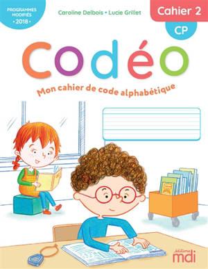 Codéo, mon cahier de code alphabétique : CP : programmes modifiés 2018. Volume 2
