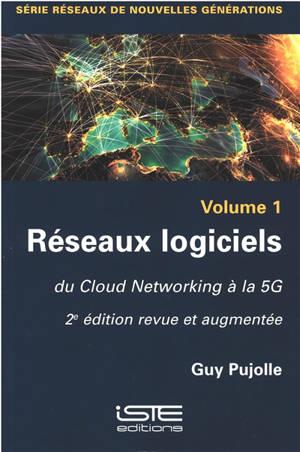 Réseaux logiciels. Volume 1, Du cloud networking à la 5G