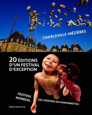 20 éditions d'un festival d'exception : Festival mondial des théâtres de marionnettes, Charleville-Mézières