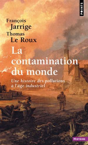La contamination du monde : une histoire des pollutions à l'âge industriel