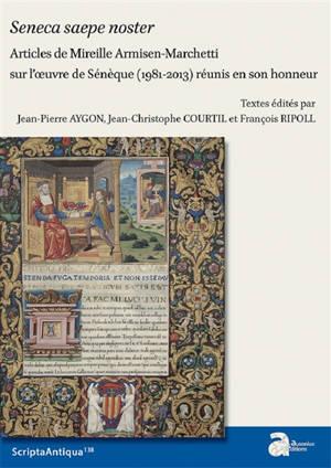 Seneca saepa noster : articles de Mireille Armisen-Marchetti sur l'oeuvre de Sénèque (1981-2013) réunis en son honneur