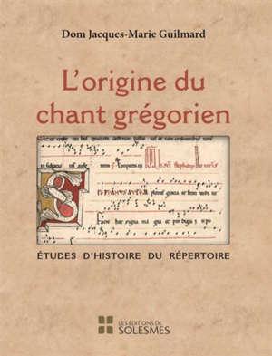 L'origine du chant grégorien : études d'histoire du répertoire