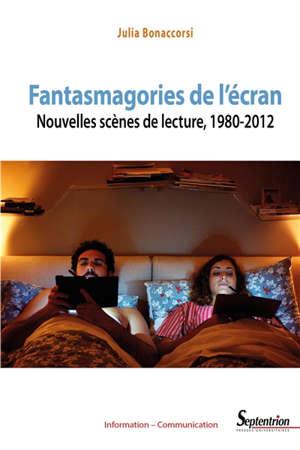 Fantasmagories de l'écran : nouvelles scènes de lecture, 1980-2012