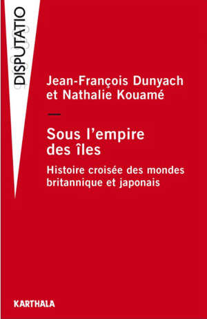 Sous l'empire des îles : histoire croisée des mondes britannique et japonais