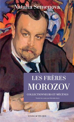 Les frères Morozov : collectionneurs et mécènes