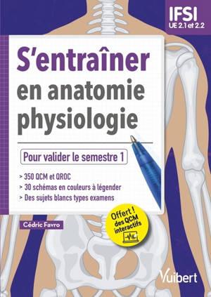S'entraîner en anatomie physiologie : pour valider le semestre 1 : IFSI, UE 2.1 et 2.2