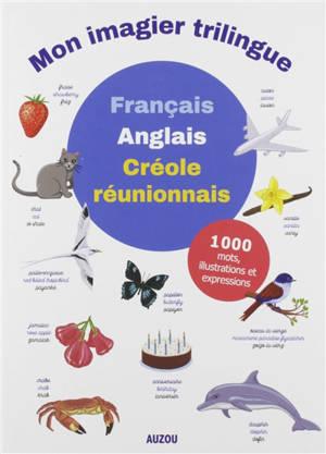 Mon imagier trilingue  français-anglais-créole réunionnais : 1.000 mots, illustrations et expressions