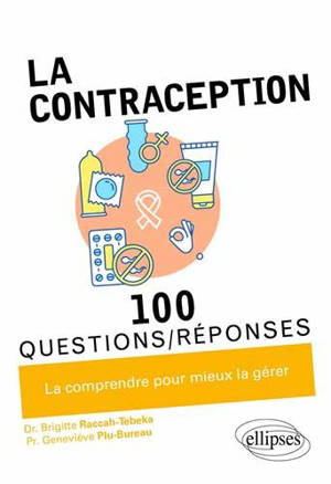 La contraception : 100 questions-réponses : la comprendre pour mieux la gérer