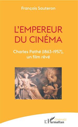 L'empereur du cinéma : Charles Pathé (1863-1957), un film rêvé