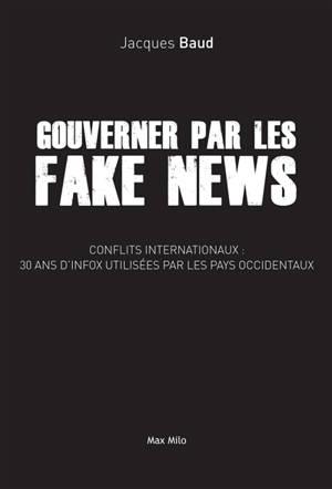 Gouverner par les fake news : conflits internationaux, 30 ans d'infox utilisées par les pays occidentaux