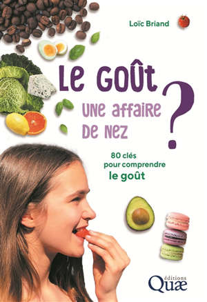 Le goût, une affaire de nez ? : 80 clés pour comprendre le goût
