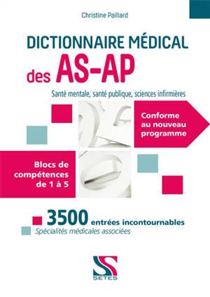 Dictionnaire médical des AS-AP : santé mentale, santé publique, sciences infirmières : blocs de compétences de 1 à 5, conforme au nouveau programme