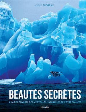Beautés secrètes : à la découverte des merveilles naturelles de notre planète