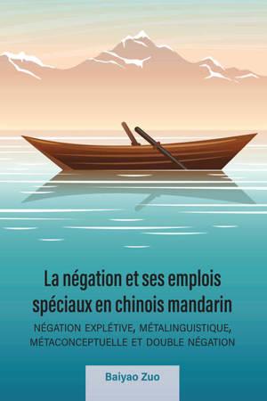 La négation et ses emplois spéciaux en chinois mandarin : négation explétive, métalinguistique, métaconceptuelle et double négation