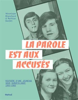 La parole est aux accusés : histoire d'une jeunesse sous surveillance, 1950-1960
