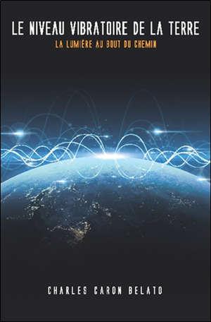 Le niveau vibratoire de la Terre : la lumière au bout du chemin