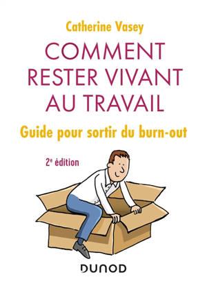 Comment rester vivant au travail : guide pour sortir du burn-out