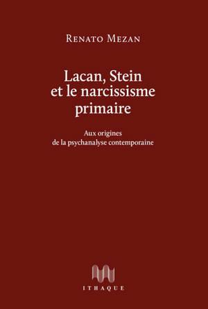 Lacan, Stein et le narcissisme primaire : aux origines de la psychanalyse contemporaine