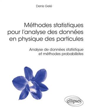 Méthodes statistiques pour l'analyse des données en physique des particules : analyse de données statistique et méthodes probabilistes