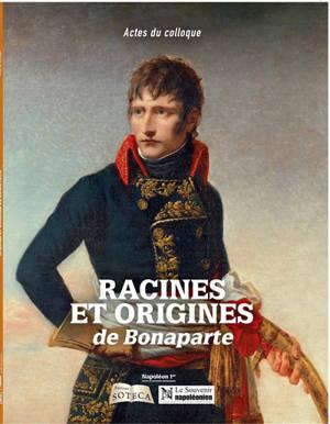 Racines et origines de Bonaparte : actes du colloque du 27 mai 2019