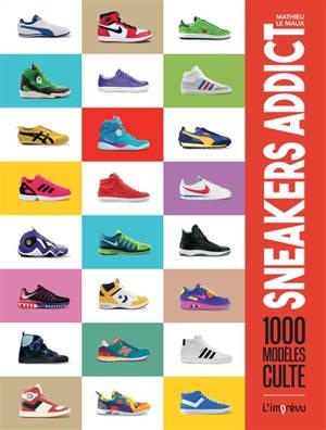Sneakers addict : 1.000 modèles cultes