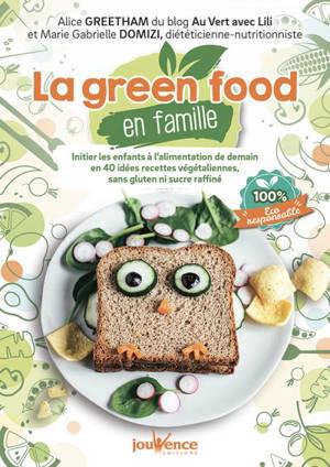 La green food en famille : initier les enfants à l'alimentation de demain en 40 idées recettes végétaliennes sans gluten ni sucre raffiné