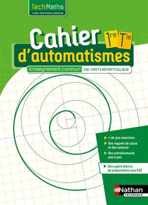 Cahier d'automatismes 1re-terminale : techmaths : voie technologique, enseignement commun