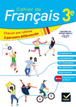 Cahier de français 3e : chacun son rythme, 3 parcours différenciés : conforme aux repères annuels 2019