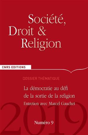 Société, droit et religion. n° 9, La démocratie au défi de la sortie de la religion : entretien avec Marcel Gauchet