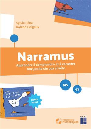Narramus, MS-GS : apprendre à comprendre et à raconter Une petite oie pas si bête