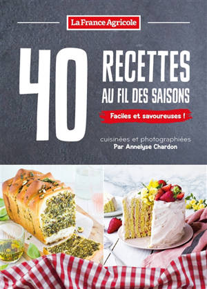 40 recettes au fil des saisons : faciles et savoureuses !