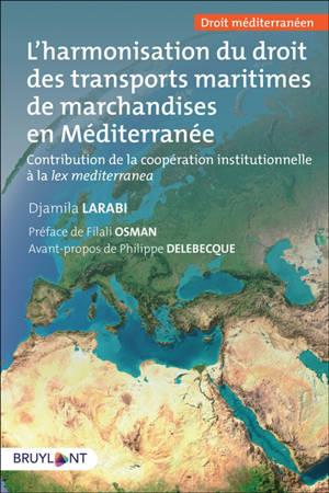 L'harmonisation du droit des transports maritimes en Méditerranée : contribution de la coopération institutionnelle à la lex mediterranea