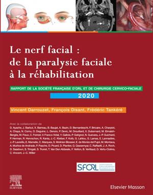 Le nerf facial : de la paralysie faciale à la réhabilitation : rapport de la Société française d'ORL et de chirurgie cervico-faciale 2020