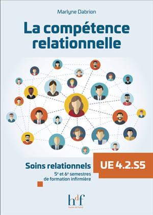 La compétence relationnelle : soins relationnels UE 4.2.S5 : 5e et 6e semestres de formation infirmière