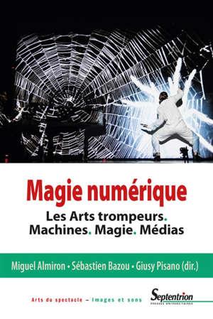 Magie numérique : les arts trompeurs : machines, magie, médias