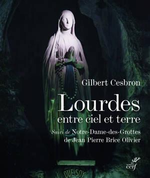 Lourdes entre ciel et terre. Suivi de Notre-Dame-des-Grottes