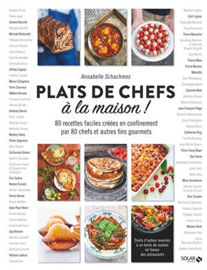 Plats de chefs à la maison ! : 80 recettes faciles créées en confinement par 80 chefs et autres fins gourmets