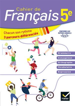 Cahier de français 5e : chacun son rythme, 3 parcours différenciés : conforme aux repères annuels 2019