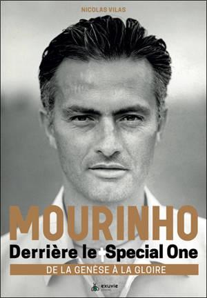 Mourinho : derrière le Special One : de la genèse à la gloire