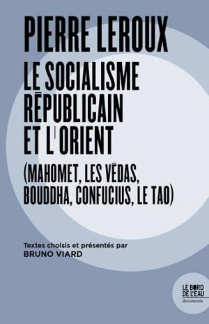 Pierre Leroux : le socialisme républicain et l'Orient : Mahomet, les Védas, Bouddha, Confucius, le tao