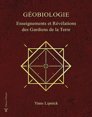 Géobiologie. Volume 1, Enseignements et révélations des gardiens de la Terre