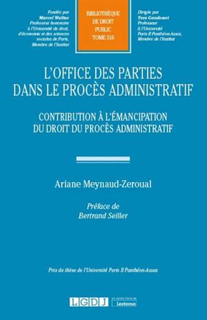 L'office des parties dans le procès administratif : contribution à l'émancipation du droit du procès administratif