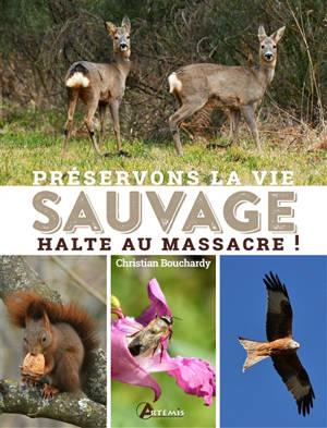 Préservons la vie sauvage : halte au massacre