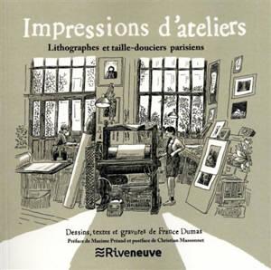 Impressions d'ateliers : lithographes et taille-douciers parisiens