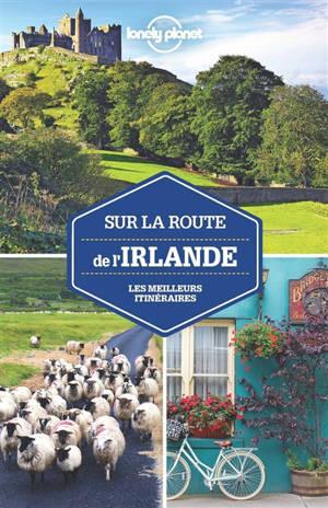 Sur la route de l'Irlande : les meilleurs itinéraires