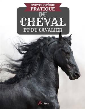 Encyclopédie pratique du cheval & du cavalier : races, disciplines, techniques, histoire, soins