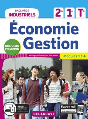 Economie, gestion 2de, 1re, terminale bacs pros industriels : modules 1 à 4 : nouveau programme