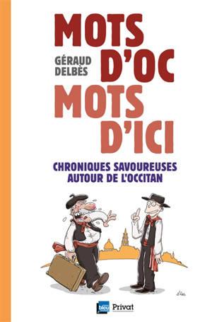 Mots d'oc, mots d'ici : chroniques savoureuses autour de l'occitan